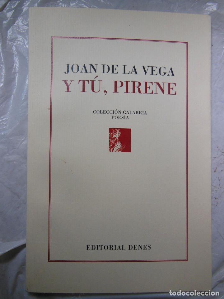 Y TÚ, PIRENE. DE LA VEGA JOAN. 2013 (Libros de Segunda Mano (posteriores a 1936) - Literatura - Poesía)