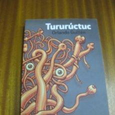 Libros de segunda mano: TURURUCTUC. ORLANDO GUILLEN. EDICIONES LA PROSA, 1ª EDICION 2014. Lote 195399511