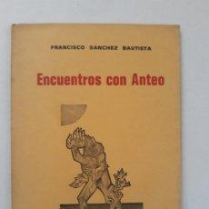 Libros de segunda mano: ENCUENTROS CON ANTEO. FRANCISCO SANCHEZ BAUTISTA. MURCIA 1976. PREMIO SERRETA 76 - ALCOY.. Lote 195436941
