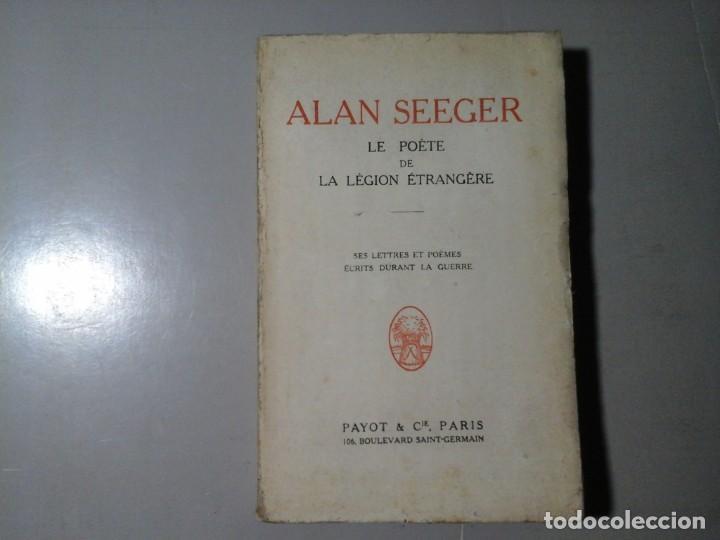 ALAN SEEGER. LE POÉTE DE LA LÉGION ÉTRANGERE. 1ª EDICIÓN FRANCESA 1918.POESÍA.GRAN GUERRA. MUY RARO. (Libros de Segunda Mano (posteriores a 1936) - Literatura - Poesía)