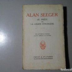 Libros de segunda mano: ALAN SEEGER. LE POÉTE DE LA LÉGION ÉTRANGERE. 1ª EDICIÓN FRANCESA 1918.POESÍA.GRAN GUERRA. MUY RARO.. Lote 195439526