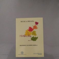 Libros de segunda mano: HAIKUS. MÚSICA IRISADA. MAXIMINO CACHEIRO VARELA. . Lote 195535186