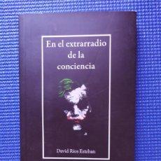 Libros de segunda mano: EN EL EXTRARRADIO DE LA CONCIENCIA DAVID RIOS ESTEBAN. Lote 196354388