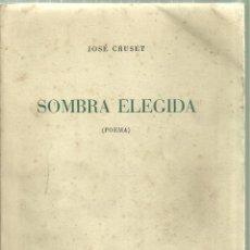 Libros de segunda mano: 3280.- POESIA - SOMBRA ELEGIDA - JOSE CRUSET - BARCELONA 1953 - DEDICADO CON UN POEMA MANUSCRITO. Lote 198284698