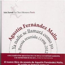 Libros de segunda mano: AGUSTÍN FERNÁNDEZ MALLO: YA NADIE SE LLAMARÁ COMO YO + POESÍA REUNIDA (1998-2012). SEIX BARRAL, 2015. Lote 199661582