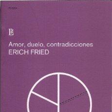 Libros de segunda mano: ERICH FRIED : AMOR, DUELO, CONTRADICCIONES (ANTOLOGÍA). EDCIÓN DE JORGE RIECHMANN. ED. LOSADA, 2009. Lote 199661862