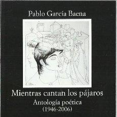 Libros de segunda mano: PABLO GARCÍA BAENA : MIENTRAS CANTAN LOS PÁJAROS. ANTOLOGÍA POÉTICA (1946-2006). ED. CÁTEDRA, 2015. Lote 199662037