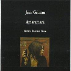Libros de segunda mano: JUAN GELMAN : AMARAMARA (PINTURAS DE ARTURO RIVERA). VISOR LIBROS, 2015 . Lote 199663832