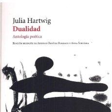 Libros de segunda mano: JULIA HARTWIG : DUALIDAD (ANTOLOGÍA POÉTICA). TRADUCCIÓN DE ANTONIO BENÍTEZ. VASO ROTO, 2013 . Lote 199664675