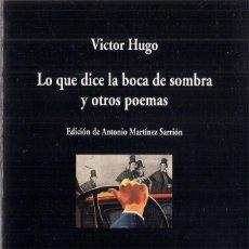 Libros de segunda mano: VÍCTOR HUGO: LO QUE DICE LA BOCA DE SOMBRA Y OTROS POEMAS. (TRADUCCIÓN DE ANTONIO MARTÍNEZ SARRIÓN) . Lote 199665822