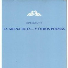 Libros de segunda mano: JOSÉ INFANTE : LA ARENA ROTA… Y OTROS POEMAS. (JUAN PASTOR EDITOR. COL. DEVENIR, 2003) . Lote 199665961