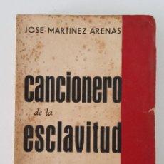 Libros de segunda mano: CANCIONERO DE LA ESCLAVITUD. POEMAS DE LA EPOPEYA, JOSE MARTÍNEZ ARENAS. 1939. Lote 199800542