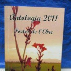 Libros de segunda mano: ANTOLOGIA 2011 - POETES DE L´EBRE - EN CATALAN . Lote 200013316