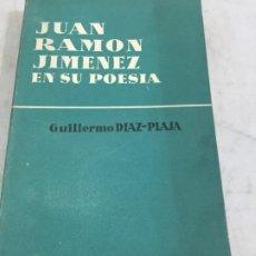 Libros de segunda mano: JUAN RAMÓN JIMÉNEZ EN SU POESÍA, GUILLERMO DIAZ-PLAJA. AGUILAR. 1958. Lote 201188911
