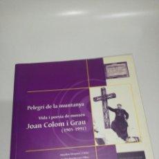 Libros de segunda mano: PELEGRI DE LA MUNTANYA , VIDA I POESÍA DE MOSSEN JOAN COLOM I GRAU 1905 - 1991. Lote 201268053