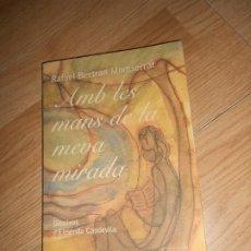 Libros de segunda mano: RAFAEL BERTRAN MONTSERRAT - AMB LES MANS DE LA MEVA MIRADA . Lote 201521340