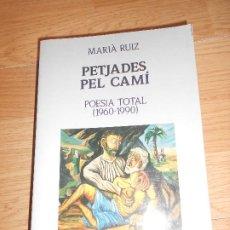 Libros de segunda mano: MARIA RUIZ - PETJADES PEL CAMI POESIA TOTAL 1960-1990 - CLARET. Lote 201623461