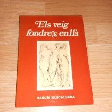 Libros de segunda mano: ELS VEIG FONDRE'S ENLLA - NARCIS RUSCALLEDA. Lote 201635542