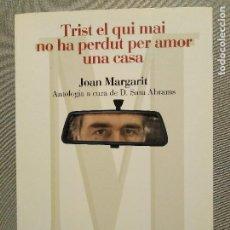 Libros de segunda mano: TRIST EL QUI MAI NO HA PERDUT PER AMOR UNA CASA JOAN MARGARIT. Lote 203593867