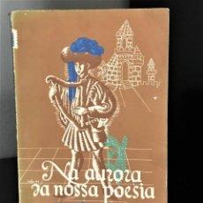 Libros de segunda mano: NA AURORA DA NOSSA POESIA DE ESTER DE LEMOS [ED.1955]. Lote 203722642