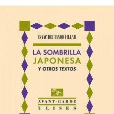 Libros de segunda mano: LA SOMBRILLA JAPONESA Y OTROS TEXTOS.ISAAC DEL VANDO VILLAR.NUEVO. Lote 204153711