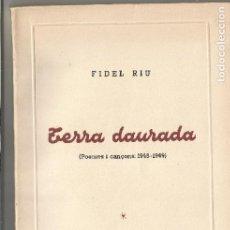 Libros de segunda mano: FIDEL RIU TERRA DAURADA POEMES I CANÇONS 1948-1949 DEDICAT AUTOR A J.M DE MARTIN. Lote 204251155