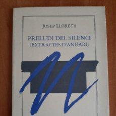 Libros de segunda mano: 1ª EDICIÓN 1988 PRELUDI DEL SILENCI - JOSEP LLORETA. Lote 204344908