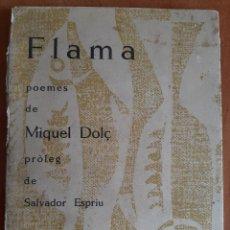 Libros de segunda mano: 1962 FLAMA - MIQUEL DOLÇ / PRÓLOGO DE SALVADOR ESPRIU. Lote 204377536