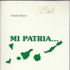 Libros de segunda mano: TOMÁS CHAVEZ-MI PATRIA...PARA QUIEN AFORTUNADAS.LAMENTOS GUANCHES.TAGOROR DE EDICIONES.1988.. Lote 205605363