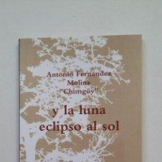 Libros de segunda mano: Y LA LUNA ECLIPSO AL SOL. ANTONIO FERNANDEZ MOLINA CHIMGUY. TDK221. Lote 206123373