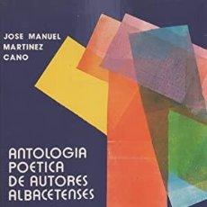 Libros de segunda mano: ANTOLOGÍA POÉTICA DE AUTORES ALBACETENSES, 100 AÑOS DE POESÍA - JOSÉ MANUEL MARTÍNEZ CANO. Lote 206269222