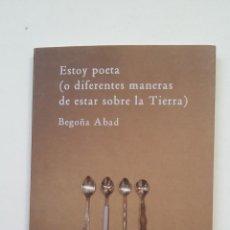 Libros de segunda mano: ESTOY POETA. O DIFERENTES MANERAS DE ESTAR SOBRE LA TIERRA. BEGOÑA ABAD. TDK194. Lote 206424406