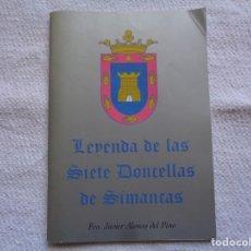 Libros de segunda mano: F. JAVIER ALONSO DEL PINO. LEYENDA DE LAS SIETE DONCELLAS DE SIMANCAS. 2000. 2ª EDICIÓN. ILUSTRADO.. Lote 206463692