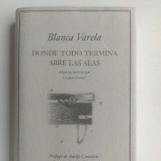 Livres d'occasion: DONDE TODO TERMINA ABRE LAS ALAS- POESÍA REUNIDA (1949-2000) - BLANCA VARELA- CIRCULO DE LECTORES. Lote 207767772