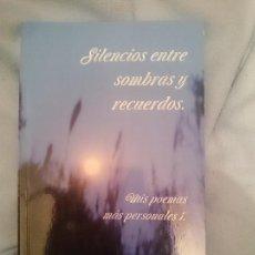 Libros de segunda mano: SILENCIOS ENTRE SOMBRAS Y RECUERDOS (MIS POEMAS MÁS PERSONALES 1). Lote 207788546