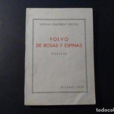 Libros de segunda mano: POLVO DE ROSAS Y ESPINAS. POESIAS. NICOLAS IZQUIERDO URTAZA. BILBAO 1950. Lote 208092503