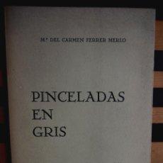 Libros de segunda mano: PINCELADAS EN GRIS. Mª DEL CARMEN FERRER MERLO. POEMAS EN PROSA. DIBUJOS C. PERELLON.. Lote 208352996