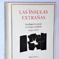 Libros de segunda mano: LA ÍNSULAS EXTRAÑAS. ANTOLOGÍA DE LA POESÍA EN LENGUA ESPAÑOLA (1950-2000). Lote 208404065