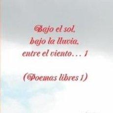 Libros de segunda mano: BAJO EL SOL, BAJO LA LLUVIA, ENTRE EL VIENTO… 1 (POEMAS LIBRES 1). Lote 209339241