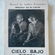 Libros de segunda mano: CIELO BAJO TIERRA. (PROSA Y VERSOS DE LA MINA). MANUEL DE ANDRES FERNANDEZ (MANFER DE LA LLERA). 198. Lote 210363645