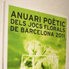 Libros de segunda mano: ANUARI POETIC DELS JOCS FLORALS DE BARCELONA 2011 - EN CATALAN. Lote 210595356
