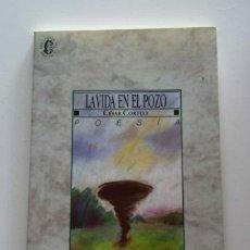 Libros de segunda mano: LA VIDA EN EL POZO / CORTIJO, CÉSAR (DEDICADO POR EL AUTOR). Lote 210745575