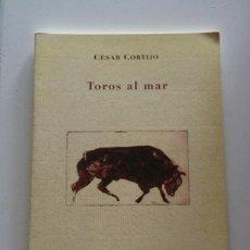 Libros de segunda mano: TOROS AL MAR / CORTIJO, CÉSAR (DEDICADO POR EL AUTOR). Lote 210745694