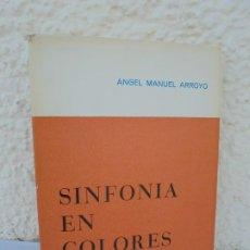 Libros de segunda mano: SINFONIA EN COLORES. ANGEL MANUEL ARROYO. DEDICADO POR EL AUTOR. POEMAS. 1969. Lote 210843162