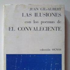 Libros de segunda mano: JUAN GIL-ALBERT: LAS ILUSIONES CON LOS POEMAS DE EL CONVALECIENTE. Lote 211636881