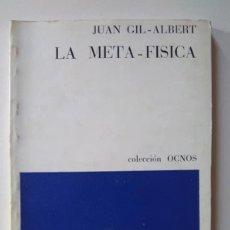 Libros de segunda mano: JUAN GIL-ALBERT: LA META-FÍSICA. Lote 211637111