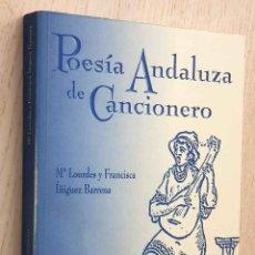 Libros de segunda mano: POESÍA ANDALUZA DE CANCIONERO. (ESTUDIO PRELIMINAR Y ANTOLOGÍA DE TEXTOS) - ÍÑIGUEZ BARRENA, Mª LOUR. Lote 211828996