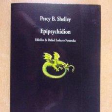 Libros de segunda mano: EPIPSYCHIDION / PERCY B. SHELLEY / 2008. COLECCIÓN VISOR DE POESÍA. Lote 211996107
