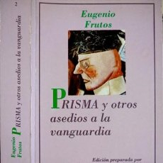 Libros de segunda mano: FRUTOS, EUGENIO. «PRISMA» Y OTROS ASEDIOS A LA VANGUARDIA. 1990.. Lote 212005321