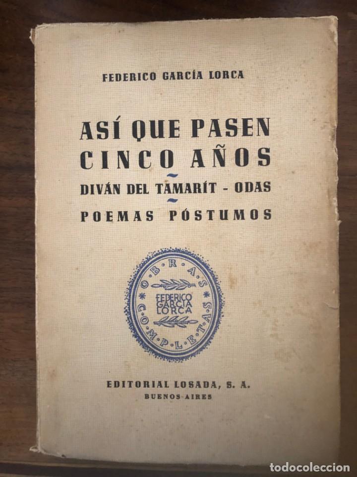 F. GARCÍA LORCA. ASÍ QUE PASEN CINCO AÑOS, DIVÁN DEL TAMARIT, ODAS, POEMAS PÓSTUMOS. EDIT. LOSADA. (Libros de Segunda Mano (posteriores a 1936) - Literatura - Poesía)